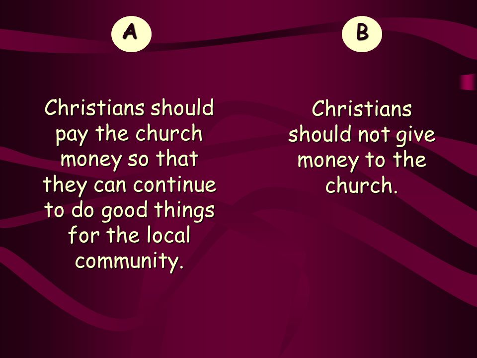 Christians should not give money to the church.