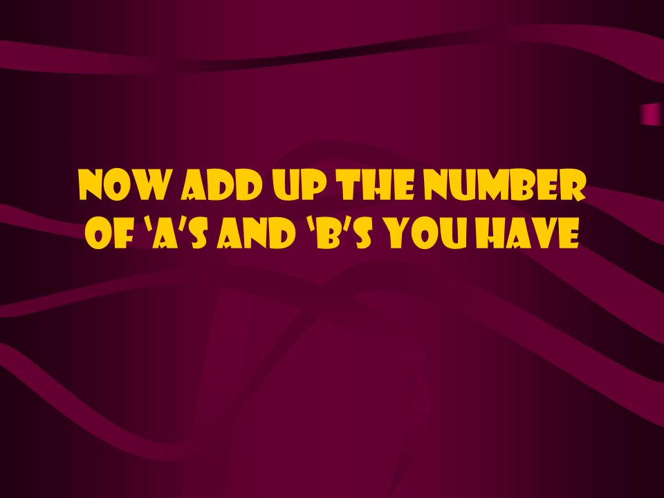 Now add up the number of 'a's and 'b's you have