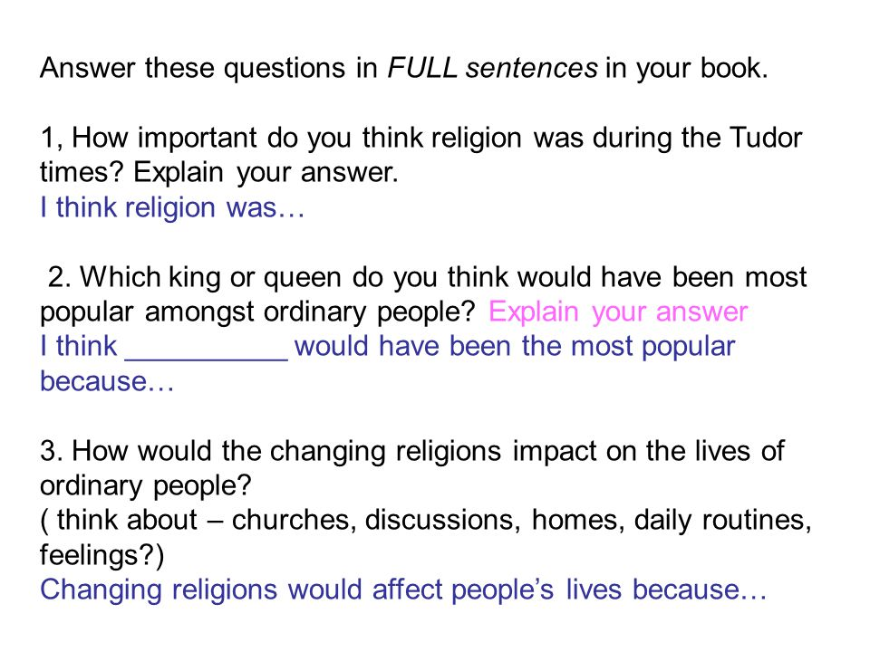 Answer these questions in FULL sentences in your book.
