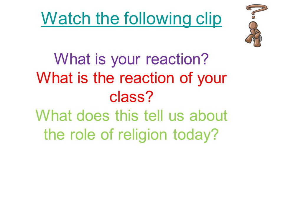 Watch the following clip What is your reaction