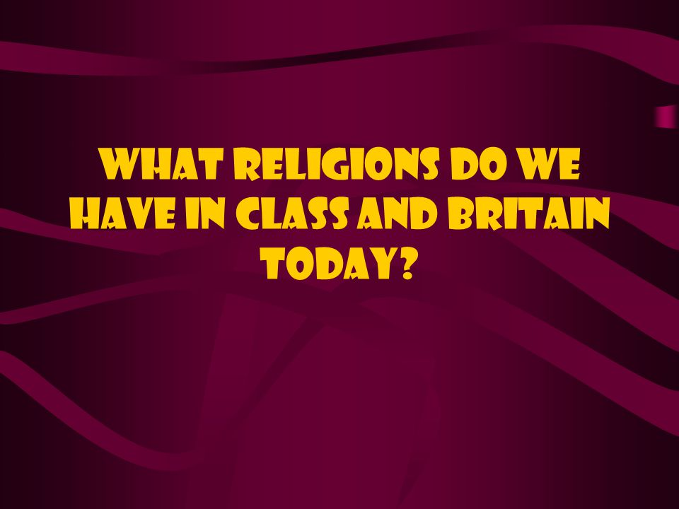 What religions do we have in class and Britain today