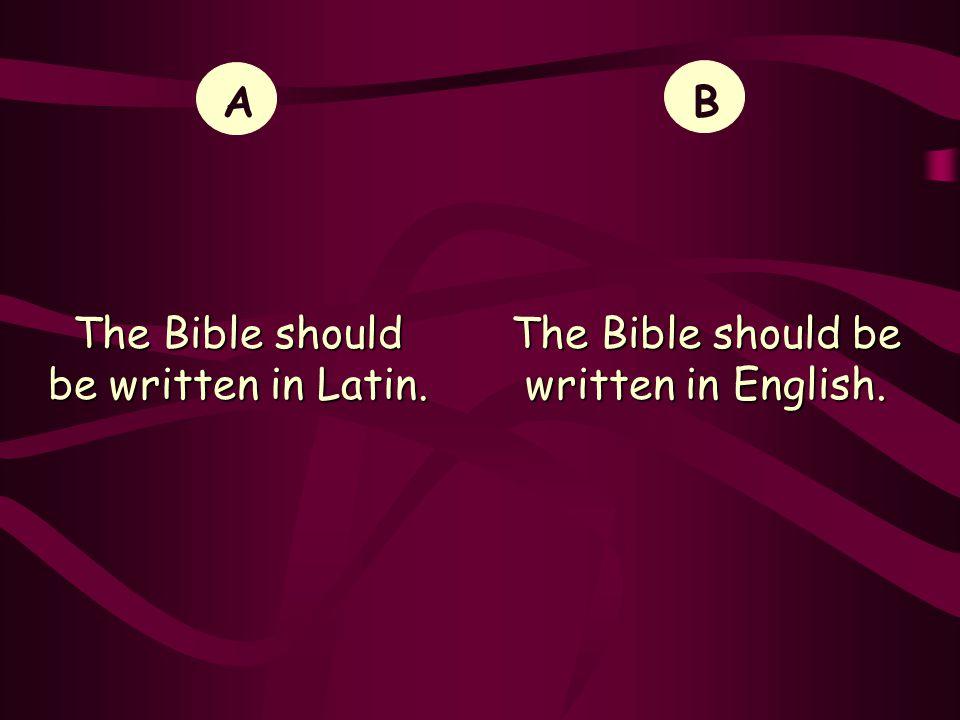 The Bible should be written in Latin. B