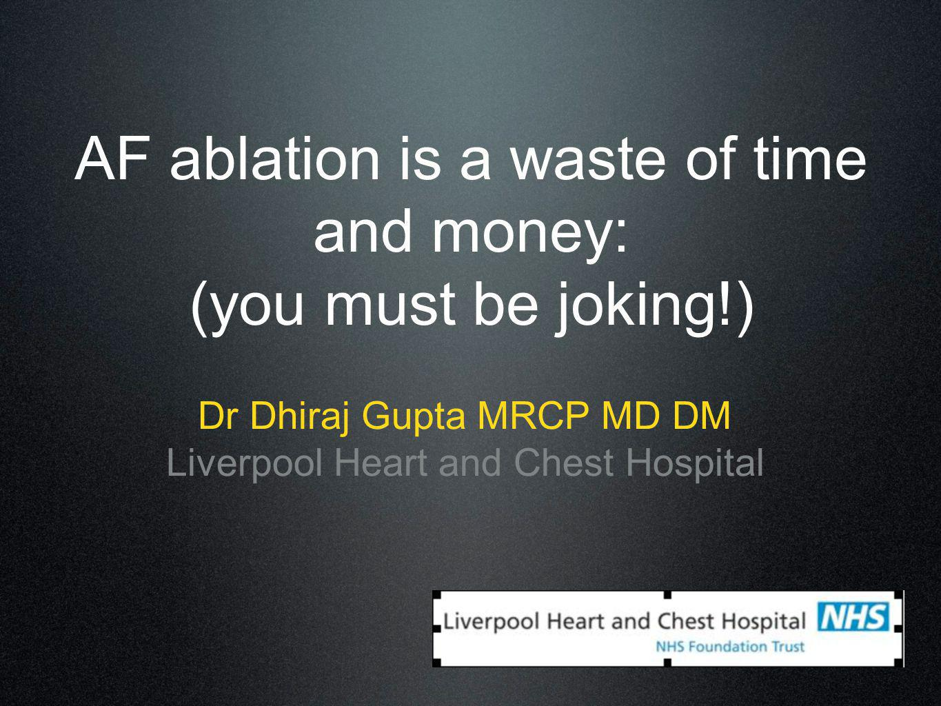 AF ablation is a waste of time and money: (you must be joking!)