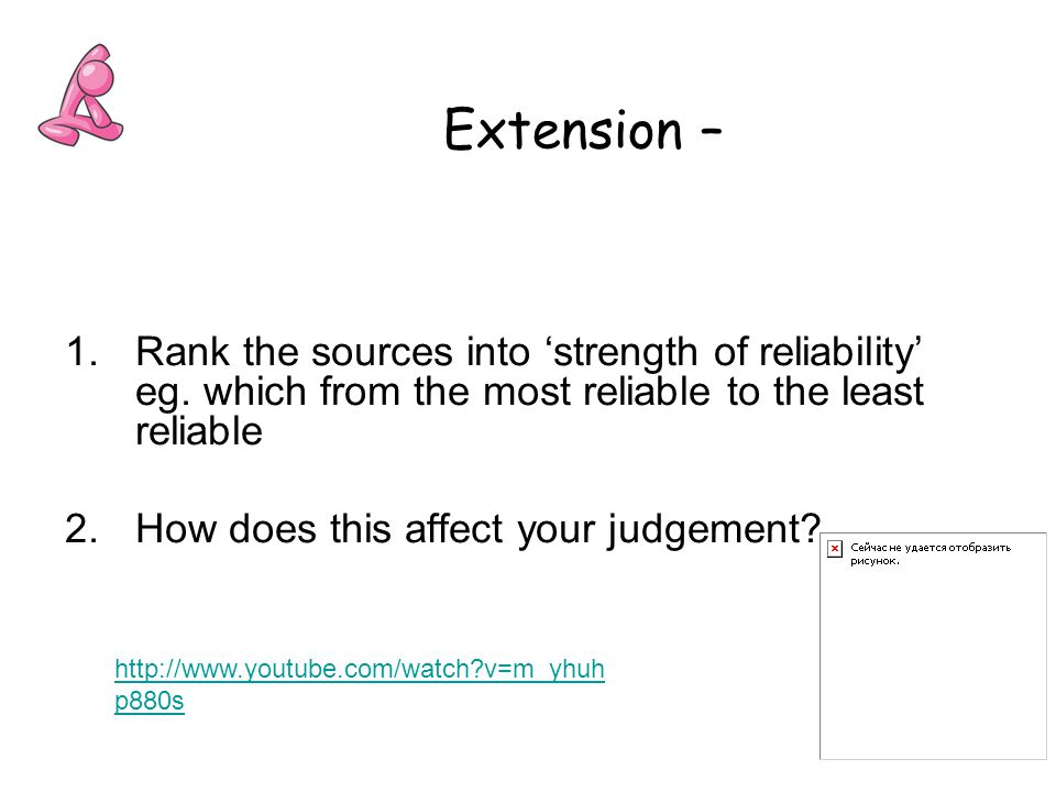 Extension – Rank the sources into 'strength of reliability' eg. which from the most reliable to the least reliable.