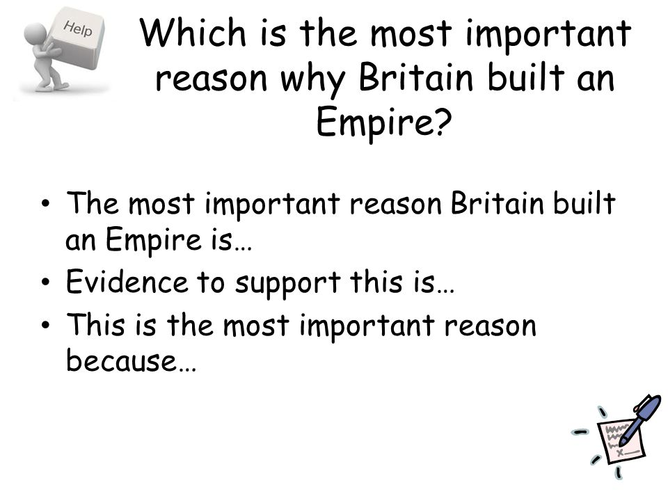 Which is the most important reason why Britain built an Empire