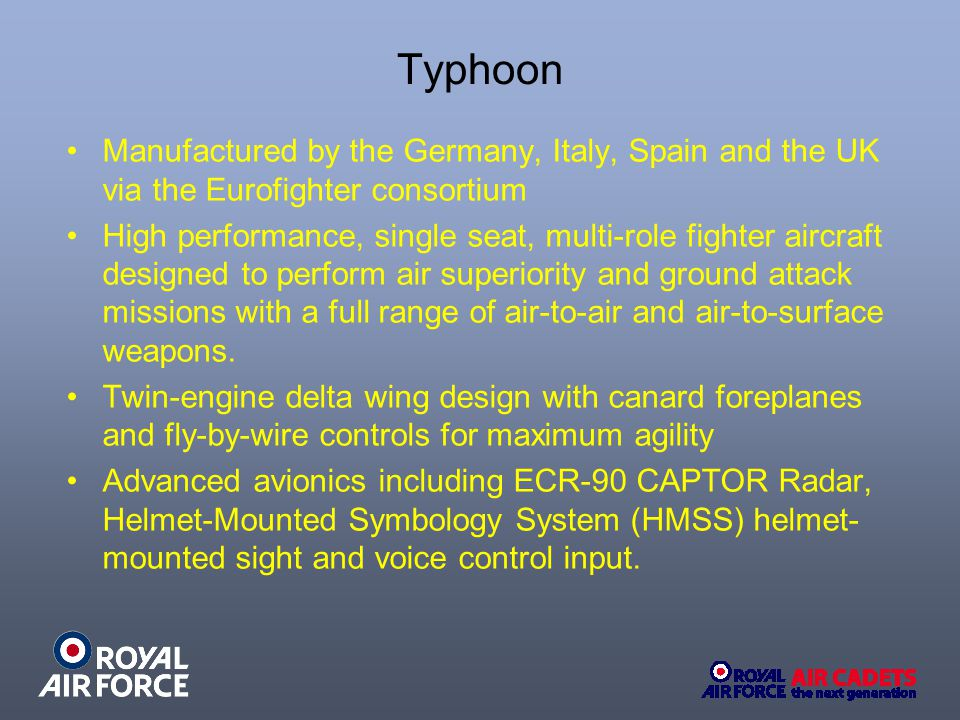 Typhoon Manufactured by the Germany, Italy, Spain and the UK via the Eurofighter consortium.