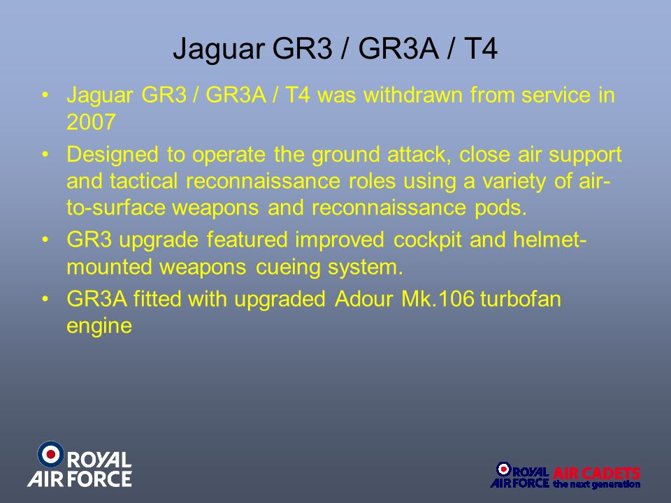 Jaguar GR3 / GR3A / T4 Jaguar GR3 / GR3A / T4 was withdrawn from service in 2007.