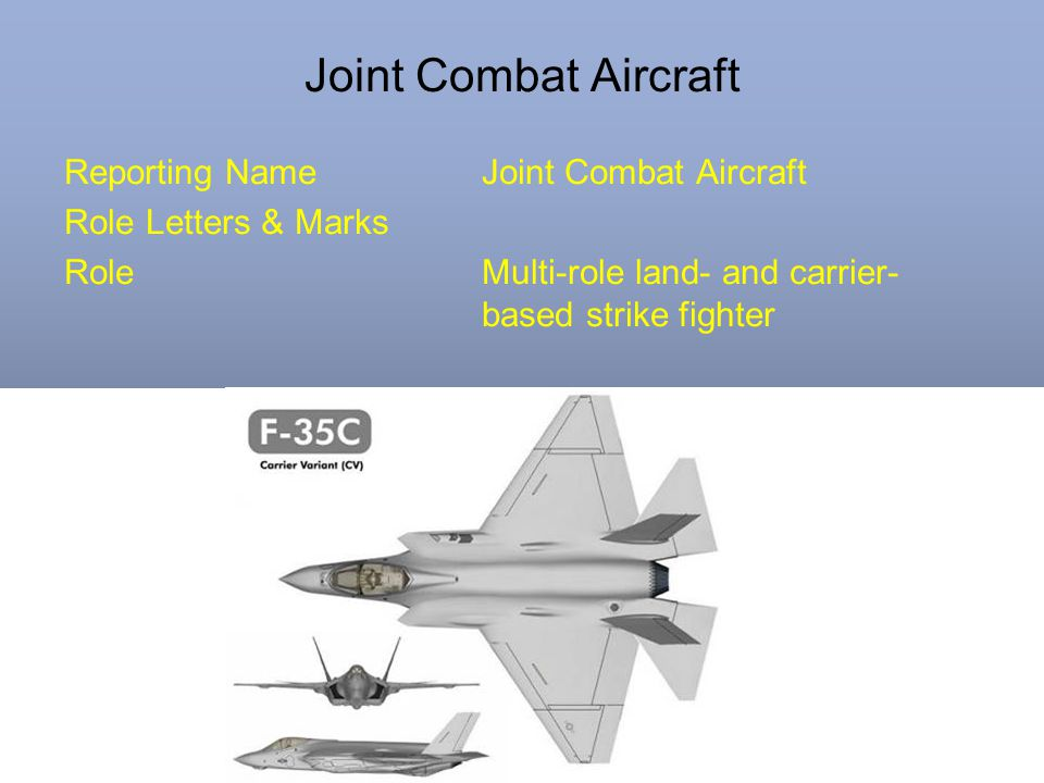 Joint Combat Aircraft Reporting Name Joint Combat Aircraft Role Letters & Marks Role Multi-role land- and carrier- based strike fighter