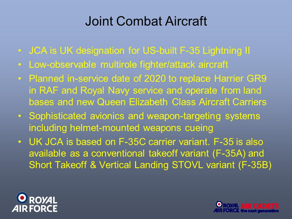 Joint Combat Aircraft JCA is UK designation for US-built F-35 Lightning II. Low-observable multirole fighter/attack aircraft.