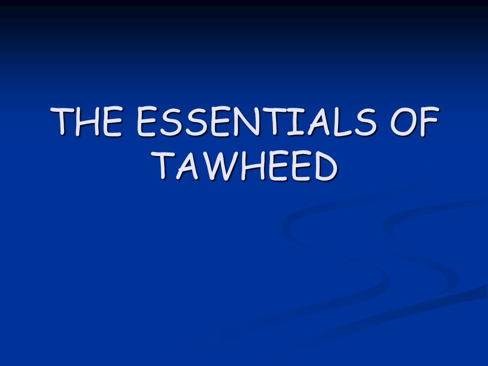 THE ESSENTIALS OF TAWHEED