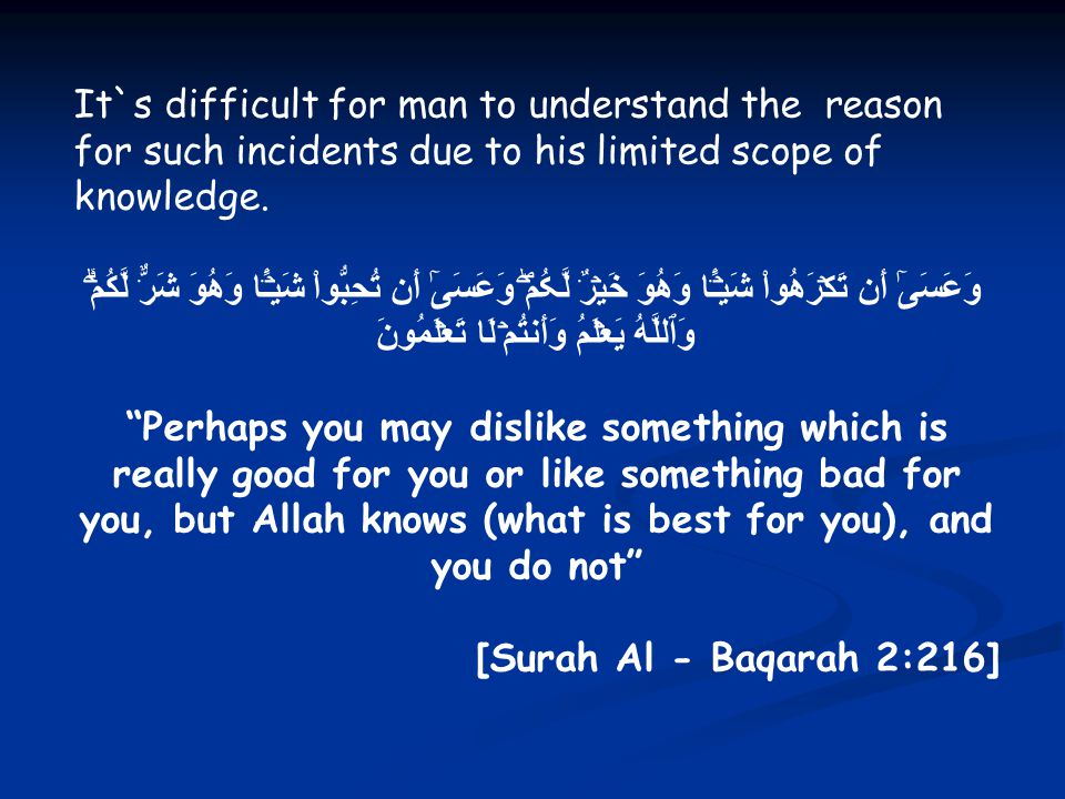It`s difficult for man to understand the reason for such incidents due to his limited scope of knowledge.