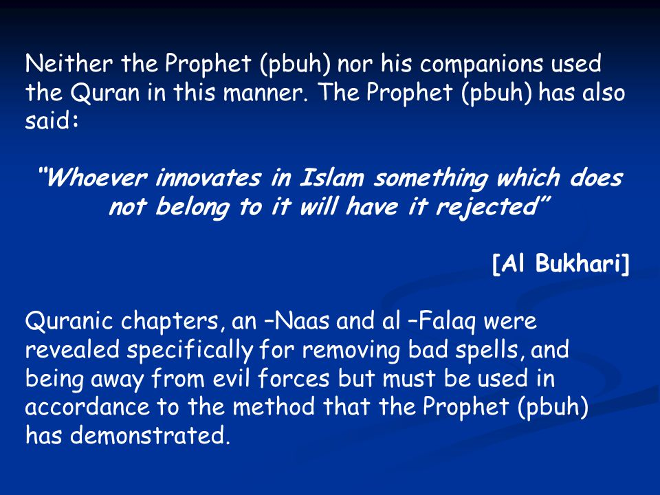 Neither the Prophet (pbuh) nor his companions used the Quran in this manner. The Prophet (pbuh) has also said:
