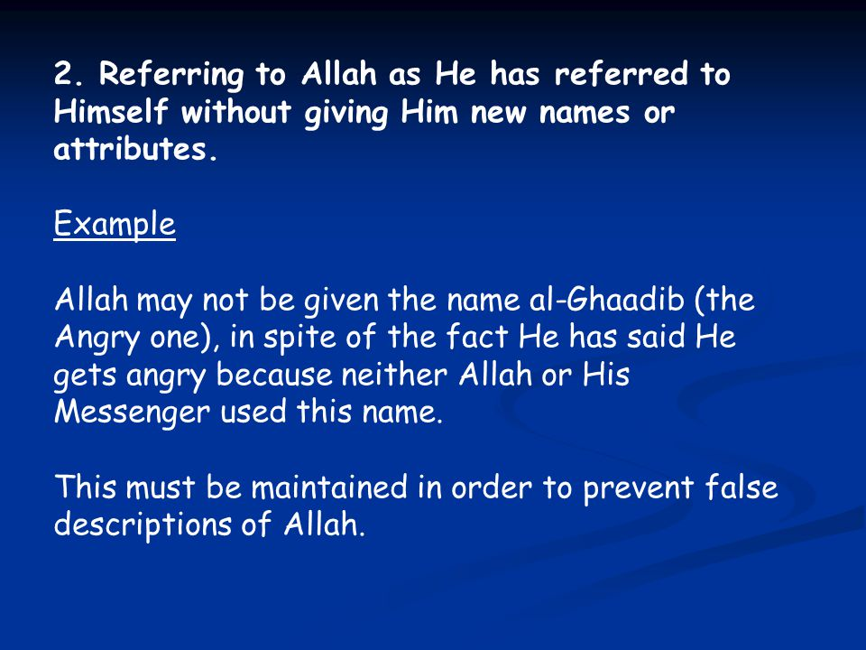 2. Referring to Allah as He has referred to Himself without giving Him new names or attributes.