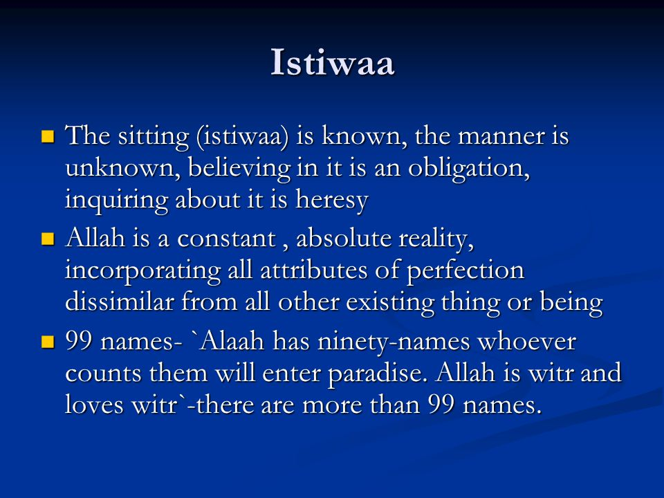 Istiwaa The sitting (istiwaa) is known, the manner is unknown, believing in it is an obligation, inquiring about it is heresy.