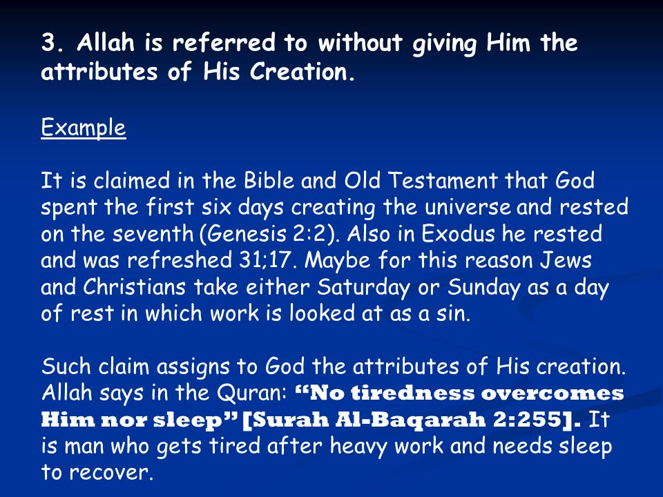 3. Allah is referred to without giving Him the attributes of His Creation.