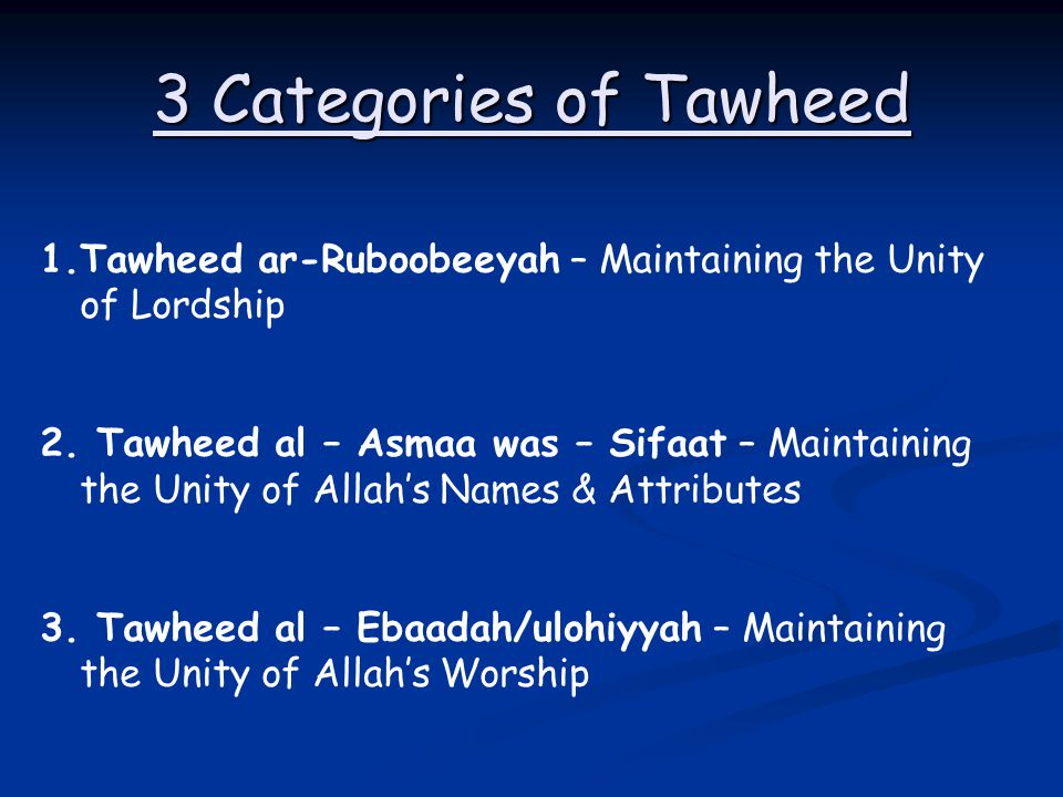 3 Categories of Tawheed Tawheed ar-Ruboobeeyah – Maintaining the Unity of Lordship.