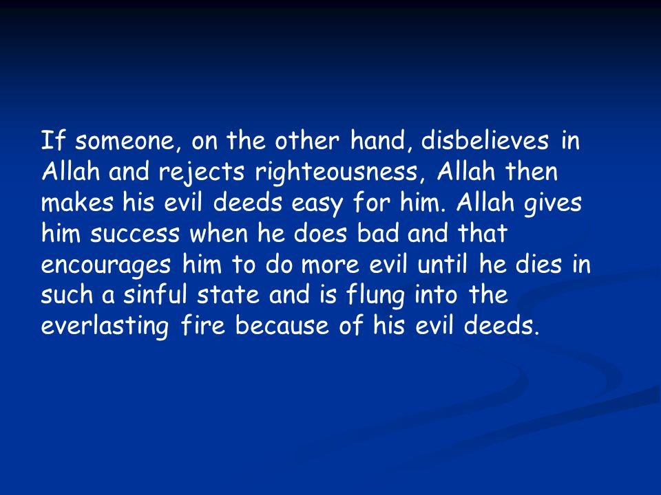 If someone, on the other hand, disbelieves in Allah and rejects righteousness, Allah then makes his evil deeds easy for him.