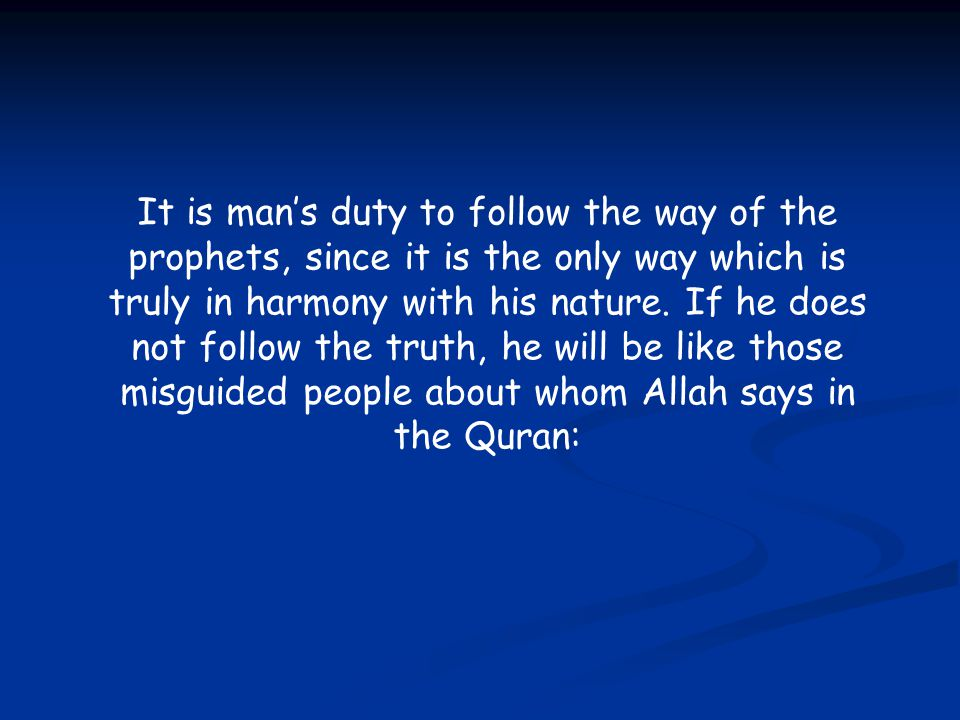 It is man's duty to follow the way of the prophets, since it is the only way which is truly in harmony with his nature.