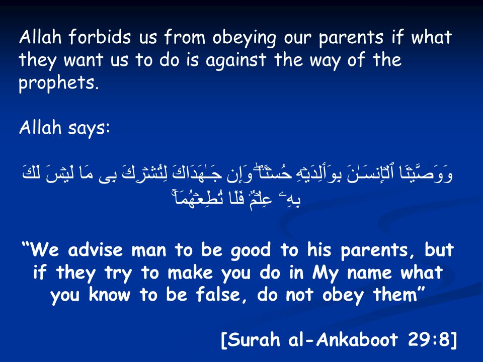 Allah forbids us from obeying our parents if what they want us to do is against the way of the prophets.