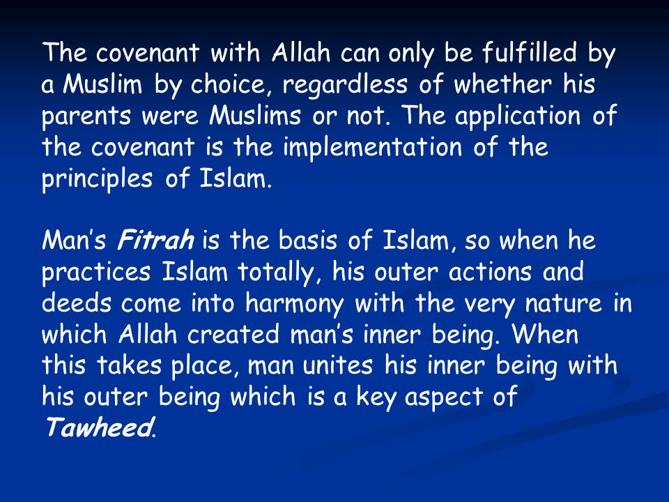 The covenant with Allah can only be fulfilled by a Muslim by choice, regardless of whether his parents were Muslims or not. The application of the covenant is the implementation of the principles of Islam.