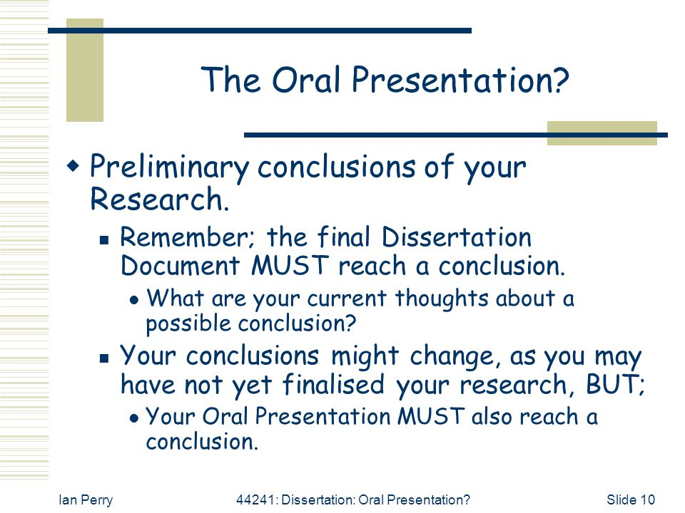 The Oral Presentation Preliminary conclusions of your Research.
