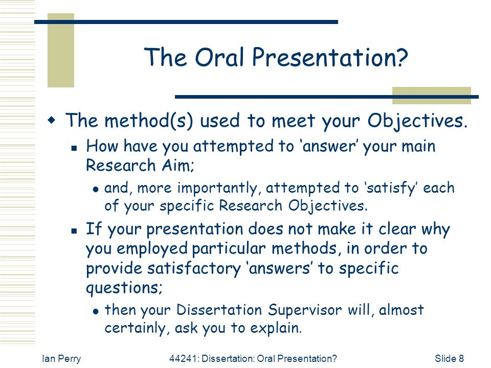 The Oral Presentation The method(s) used to meet your Objectives.