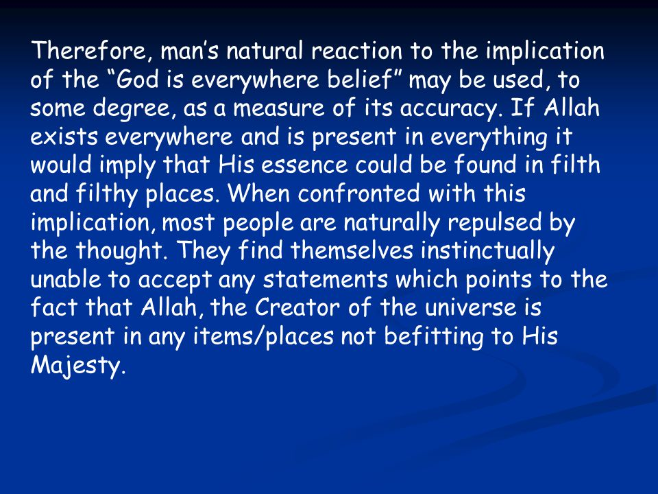 Therefore, man's natural reaction to the implication of the God is everywhere belief may be used, to some degree, as a measure of its accuracy.