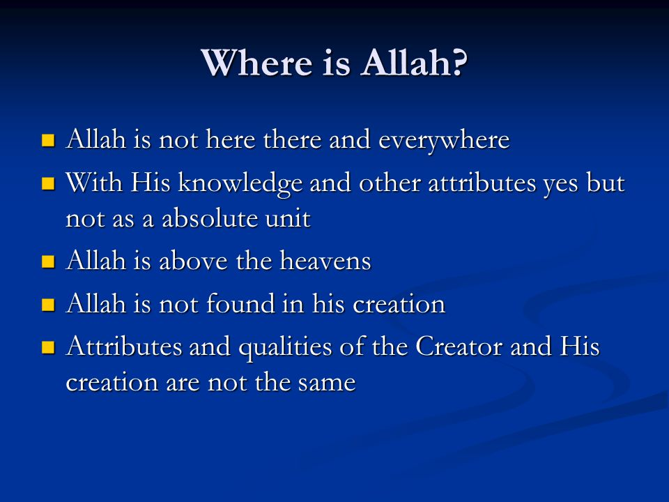 Where is Allah Allah is not here there and everywhere