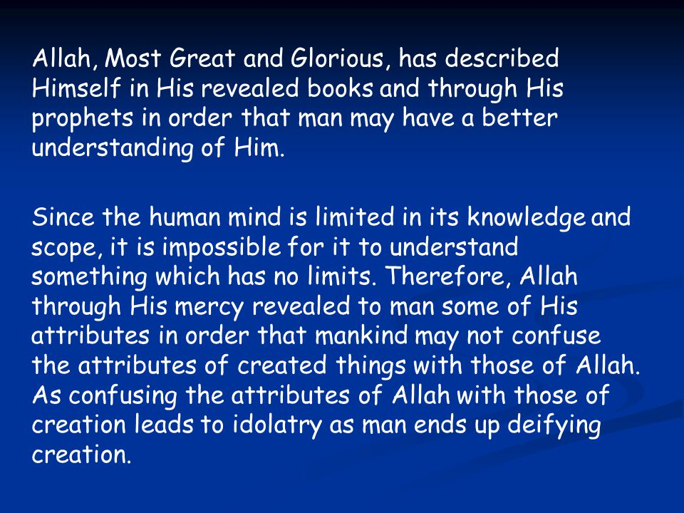 Allah, Most Great and Glorious, has described Himself in His revealed books and through His prophets in order that man may have a better understanding of Him.