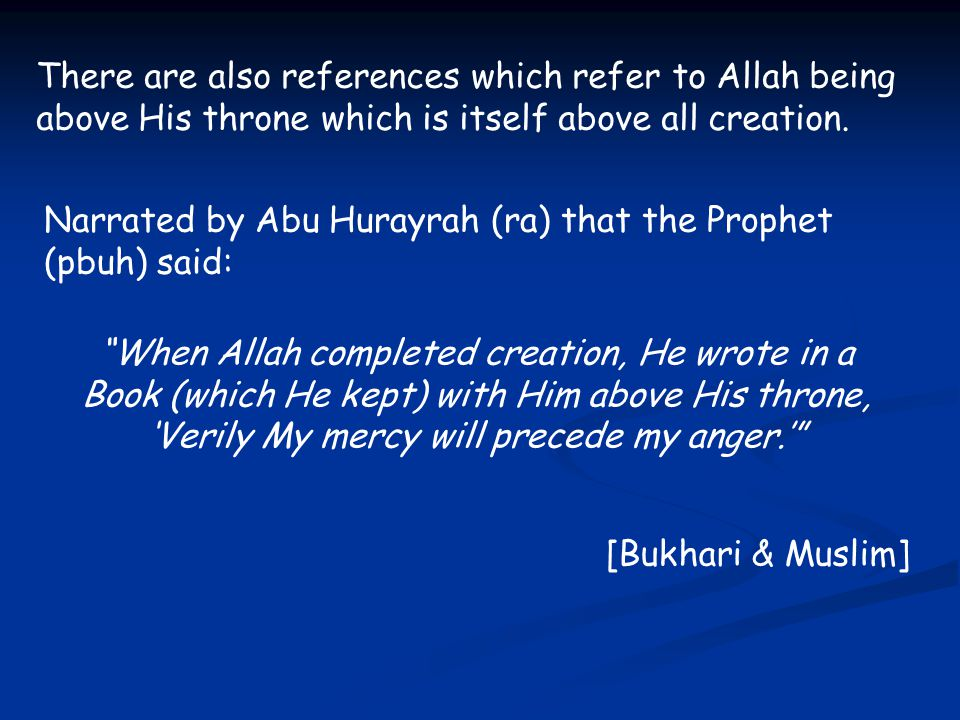There are also references which refer to Allah being above His throne which is itself above all creation.