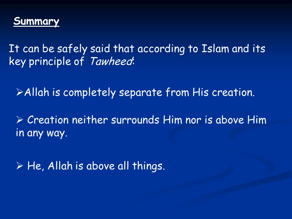 Summary It can be safely said that according to Islam and its key principle of Tawheed: Allah is completely separate from His creation.