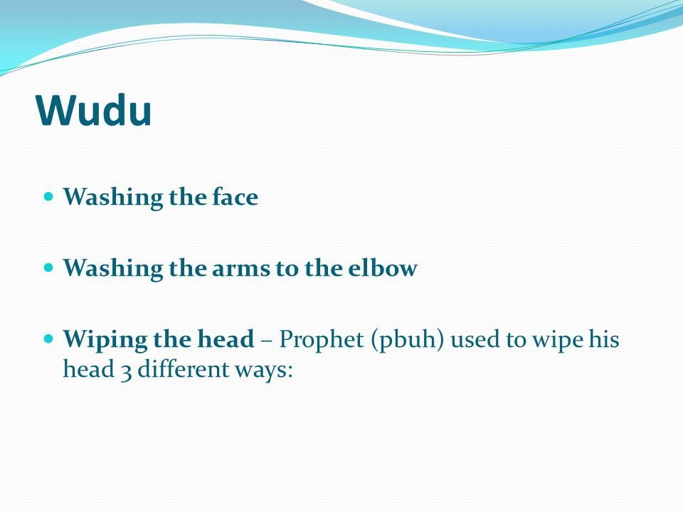 Wudu Washing the face Washing the arms to the elbow