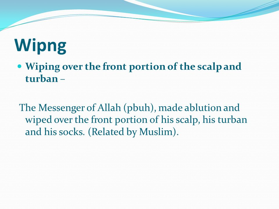 Wipng Wiping over the front portion of the scalp and turban –