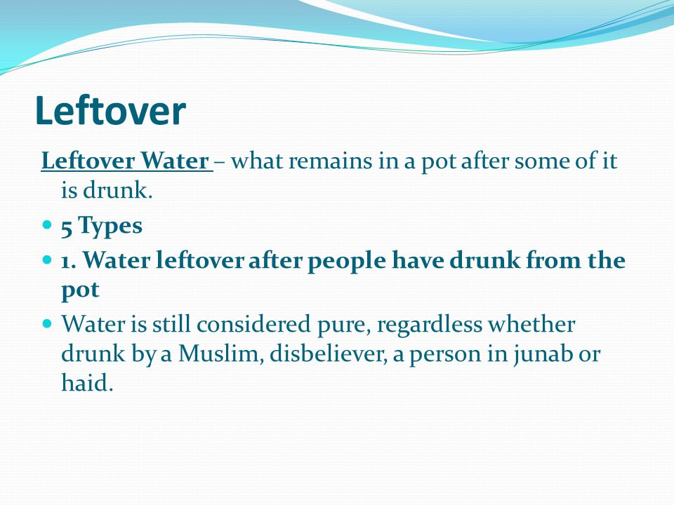Leftover Leftover Water – what remains in a pot after some of it is drunk. 5 Types. 1. Water leftover after people have drunk from the pot.