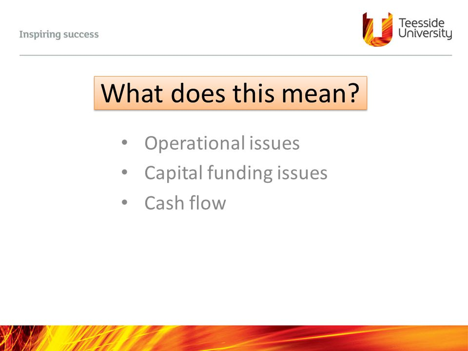 Operational issues Capital funding issues Cash flow