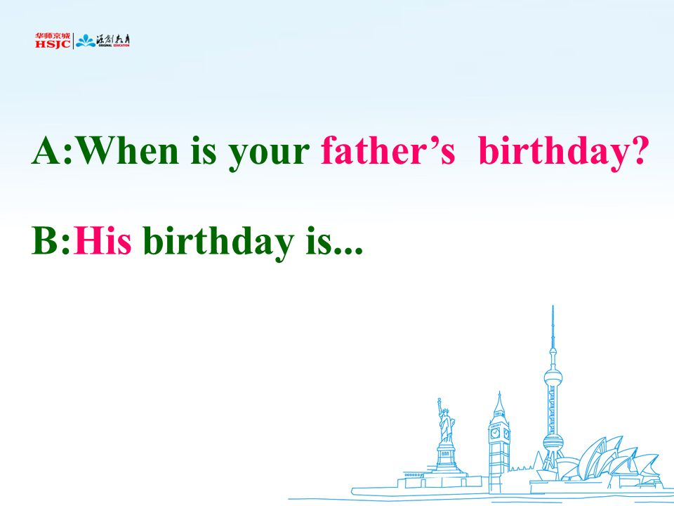 A:When is your father's birthday
