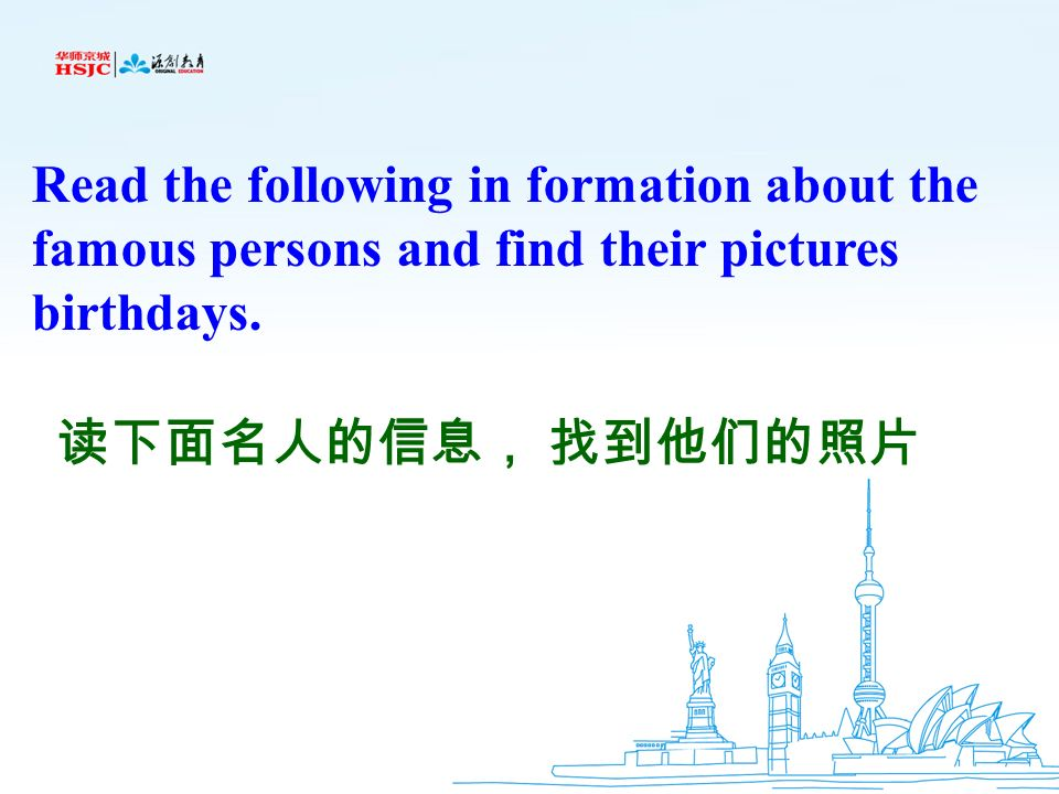 Read the following in formation about the famous persons and find their pictures birthdays.