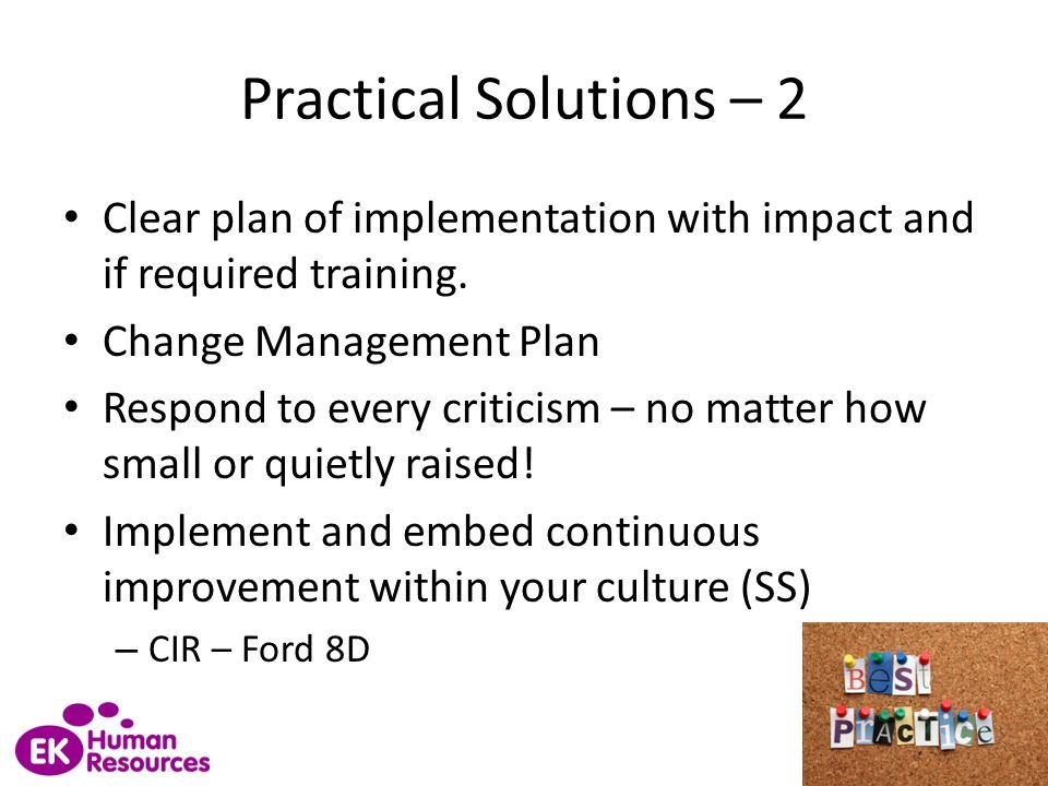 Practical Solutions – 2 Clear plan of implementation with impact and if required training. Change Management Plan.