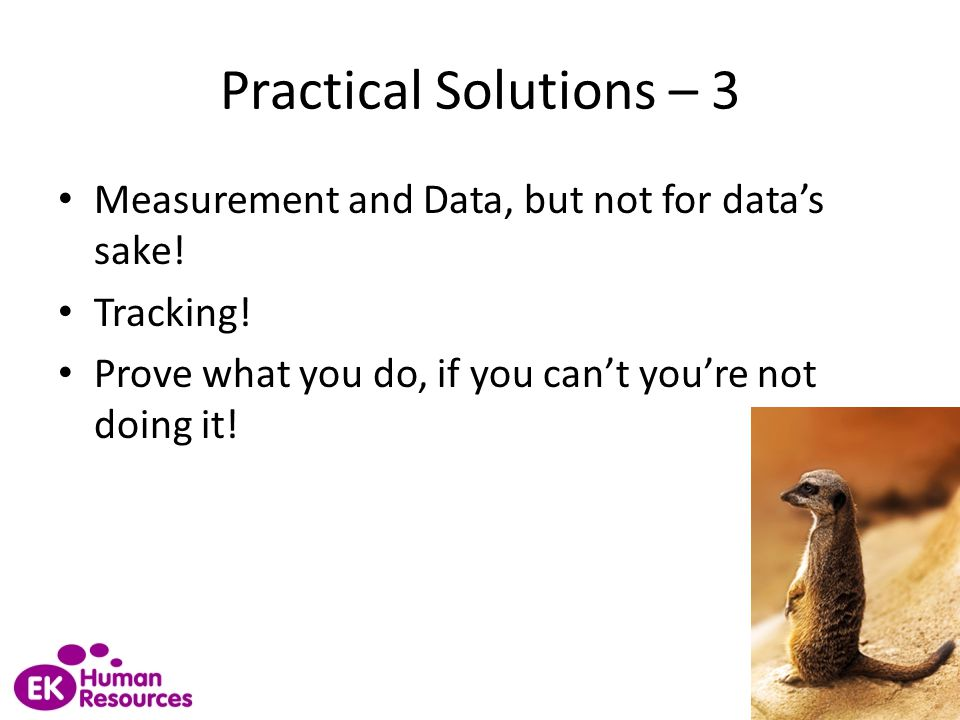 Practical Solutions – 3 Measurement and Data, but not for data's sake!