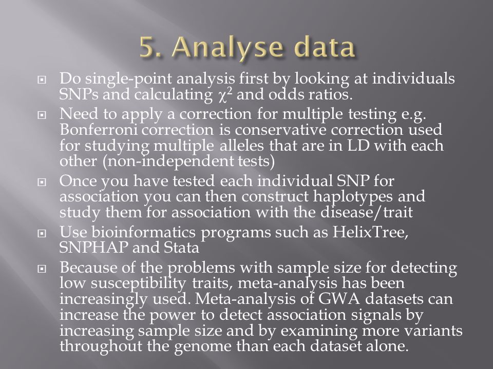 5. Analyse data Do single-point analysis first by looking at individuals SNPs and calculating 2 and odds ratios.
