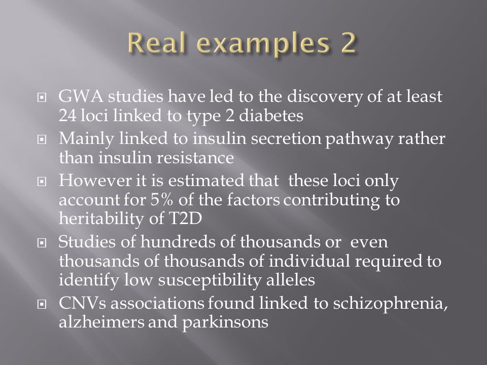Real examples 2 GWA studies have led to the discovery of at least 24 loci linked to type 2 diabetes.