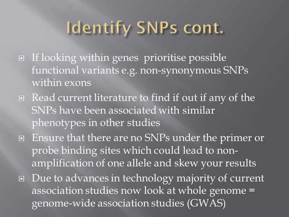 Identify SNPs cont. If looking within genes prioritise possible functional variants e.g. non-synonymous SNPs within exons.