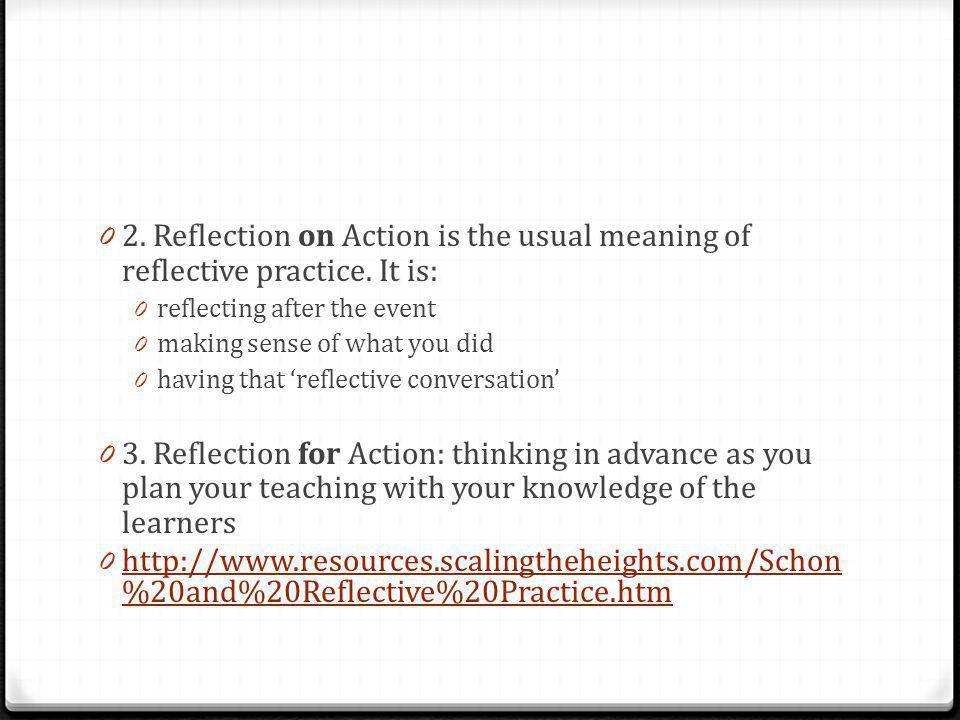 2. Reflection on Action is the usual meaning of reflective practice