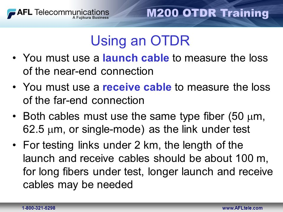 Using an OTDR You must use a launch cable to measure the loss of the near-end connection.