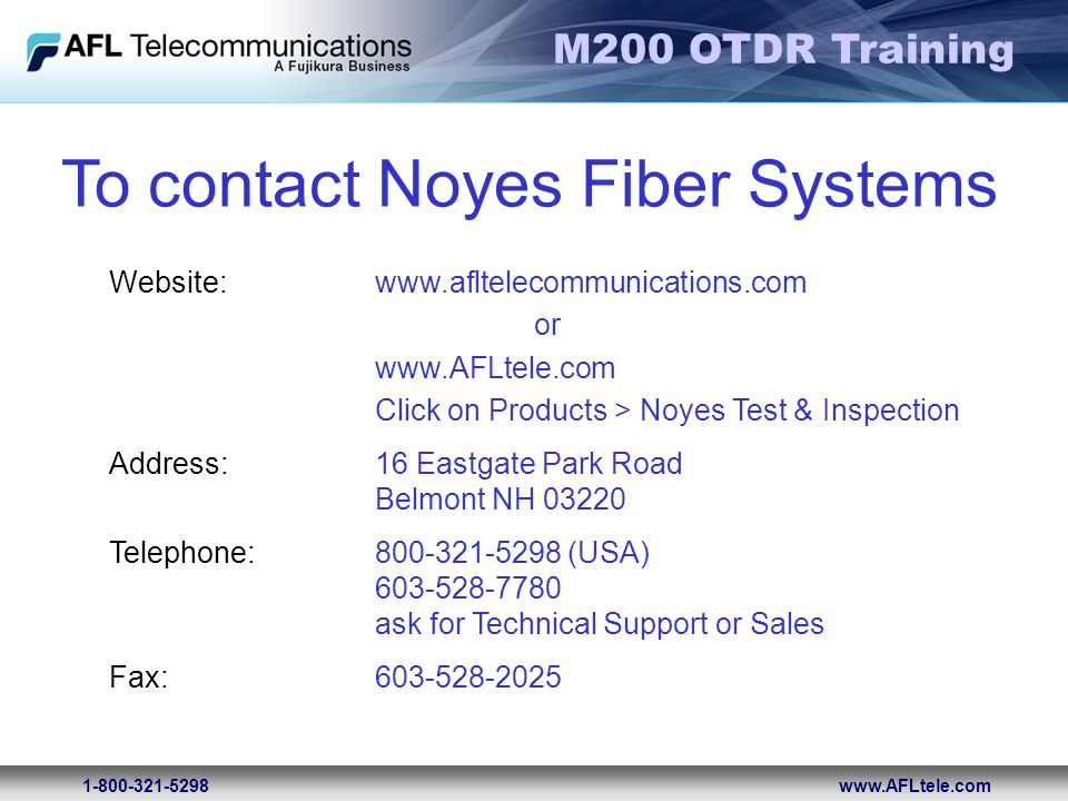 To contact Noyes Fiber Systems Website: www.afltelecommunications.com. or. www.AFLtele.com. Click on Products > Noyes Test & Inspection.