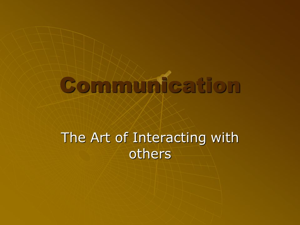 The Art of Interacting with others