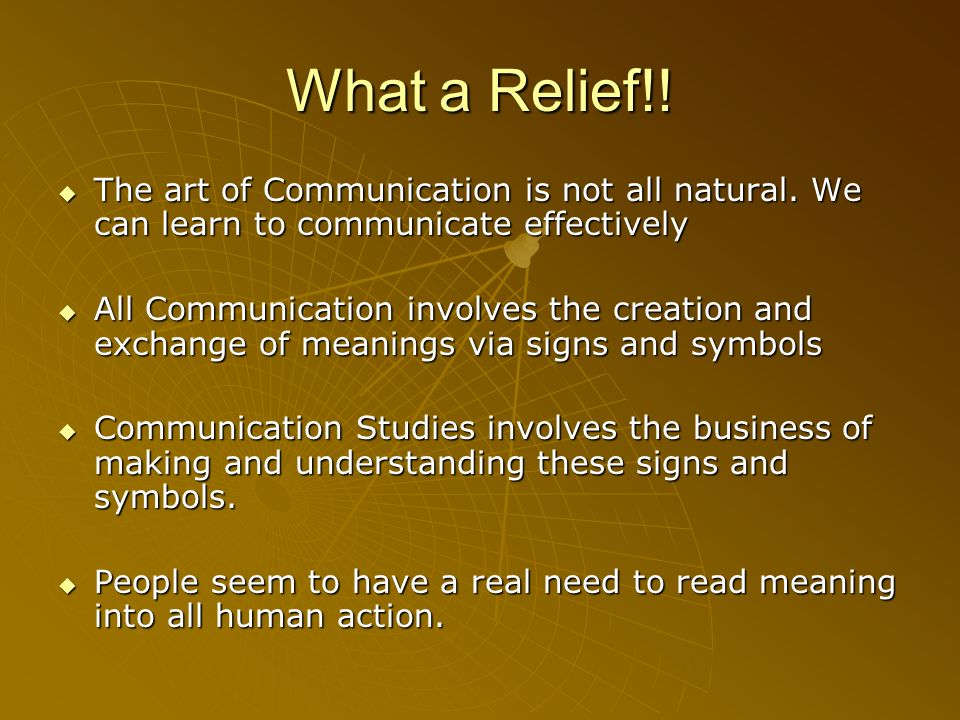 What a Relief!!The art of Communication is not all natural. We can learn to communicate effectively.