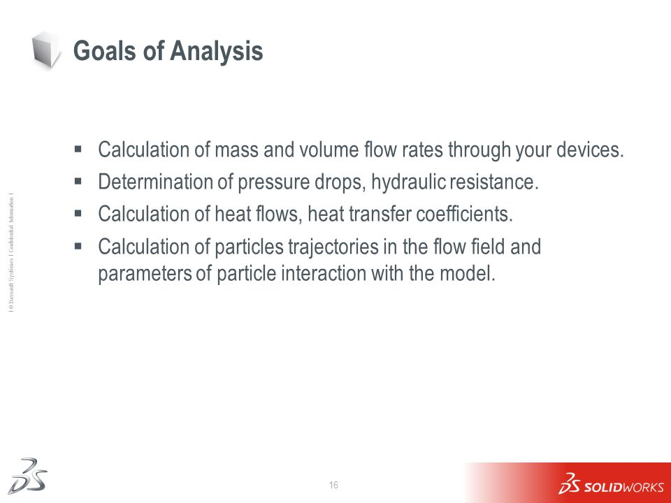 Goals of Analysis Calculation of mass and volume flow rates through your devices. Determination of pressure drops, hydraulic resistance.