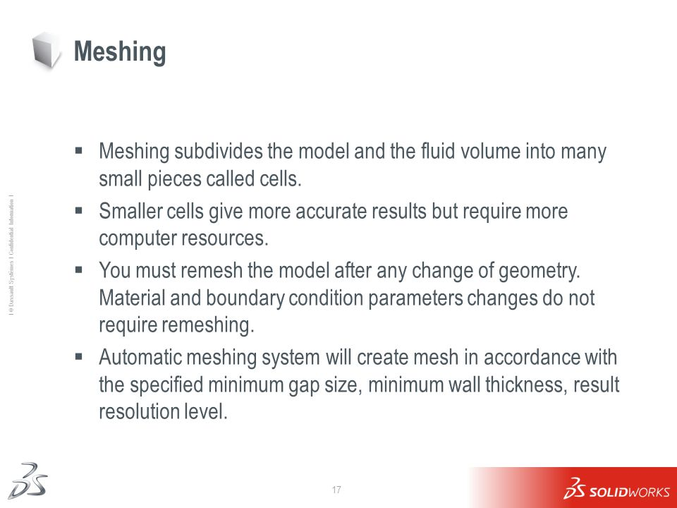 Meshing Meshing subdivides the model and the fluid volume into many small pieces called cells.