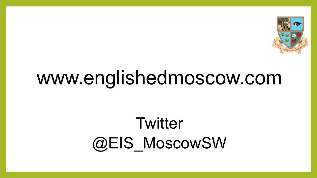 www.englishedmoscow.com Twitter @EIS_MoscowSW